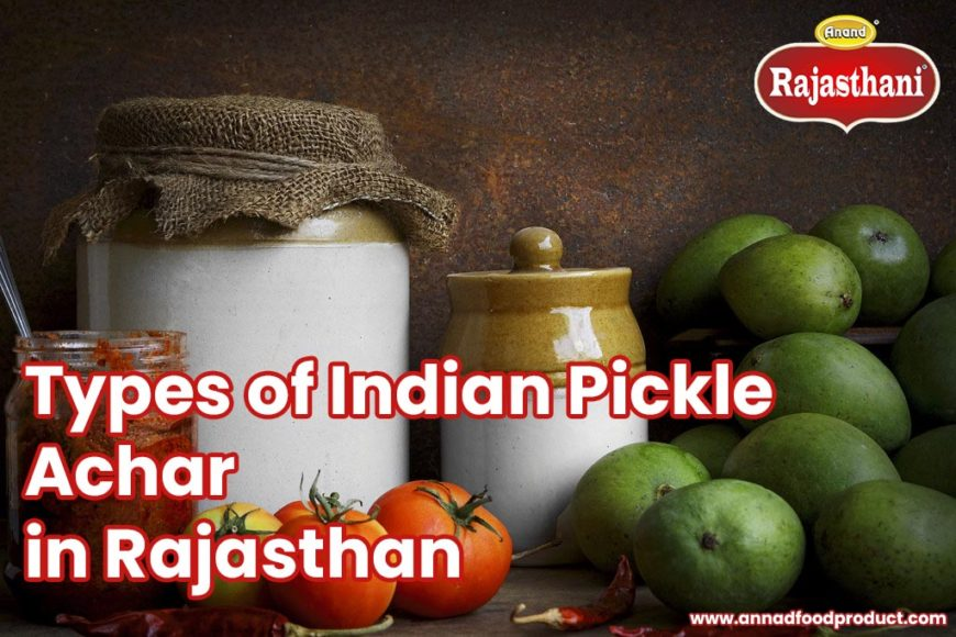 Types of Indian Pickle, Achar, in Rajasthan